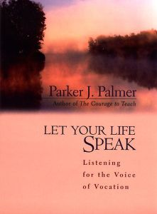 let your life speak listening for Excerpt from let your life speak listening for the voice of vocation by parker j palmer published: jossey-bass inc, 2000 chapter ii, now i become myself, pg 9-22 next  (pg 22-36.